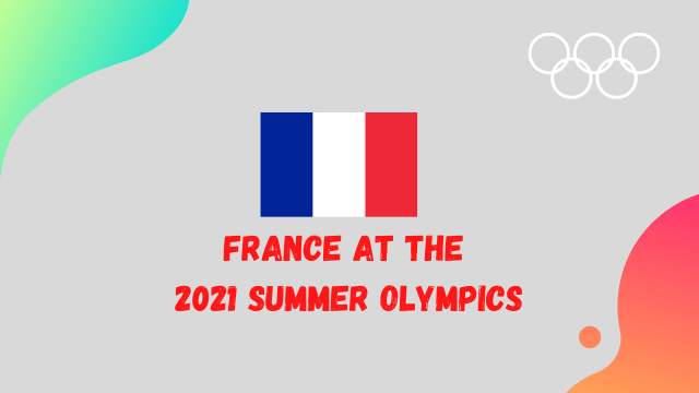 France at the Summer Olympics 2021