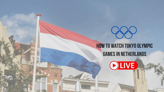 Olympics live stream Netherlands